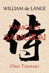 Famous Samurai: Ono Tadaaki ebook by William de Lange