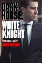 Dark Horse, White Knight (Two Novellas) ebook by Josh Lanyon
