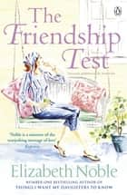 The Friendship Test ebook by Elizabeth Noble
