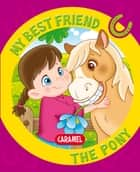 My Best Friend, the Pony - A Story for Beginning Readers  ebook by Monica Pierrazzi Mitri, My best friend