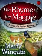 The Rhyme of the Magpie - A Birds of a Feather Mystery eBook by Marty Wingate
