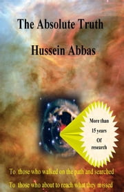 The Absolute Truth ebook by Hussein Abbas