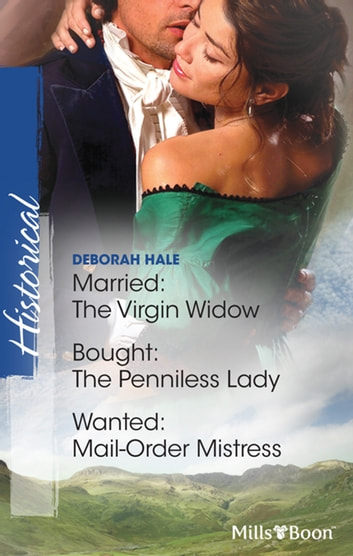 Married - The Virgin Widow/Bought: The Penniless Lady/Wanted: Mail-Order Mistress ebook by Deborah Hale,Deborah Hale,Deborah Hale
