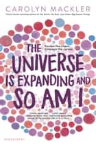 The Universe Is Expanding and So Am I ebook by Carolyn Mackler
