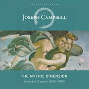 Mythic Dimension, The - Selected Essays 1959-1987 audiobook by Joseph Campbell