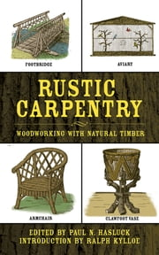 Rustic Carpentry - Woodworking with Natural Timber ebook by Paul N. Hasluck,Ralph Kylloe