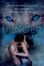 Hunger ebook by Eve Langlais, Kate Douglas, A. C. Arthur