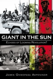 Giant in the Sun - Echoes of Looming Revolution? ebook by James Ohwofasa Akpeninor