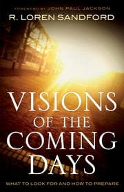 Visions of the Coming Days - What to Look For and How to Prepare ebook by R. Loren Sandford,John Jackson