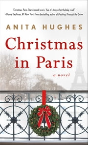 Christmas in Paris - A Novel ebook by Anita Hughes