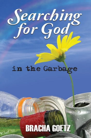 Searching for God in the Garbage ebook by Bracha Goetz