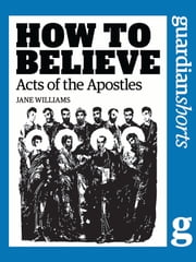 Acts of the Apostles - How to Believe ebook by Jane Williams