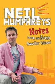 Notes From an Even Smaller Island - Singapore's National Bestseller ebook by Neil Humphreys