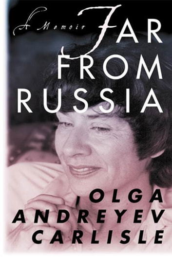 Far from Russia - A Memoir ebook by Olga Andreyev Carlisle