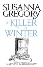 A Killer In Winter - The Ninth Chronicle Of Matthew Bartholomew eBook by Susanna Gregory