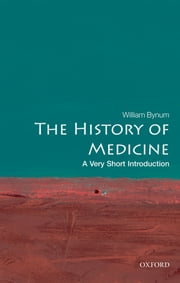 The History of Medicine: A Very Short Introduction ebook by William Bynum