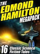 The Edmond Hamilton MEGAPACK ® - 16 Classic Science Fiction Tales ebook by