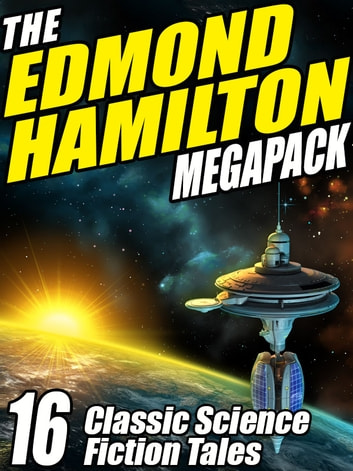 The Edmond Hamilton MEGAPACK ® - 16 Classic Science Fiction Tales ebook by Edmond Hamilton