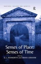 Senses of Place: Senses of Time ebook by G.J. Ashworth, Brian Graham