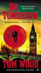 No Tomorrow ebook by Tom Wood