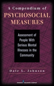 A Compendium of Psychosocial Measures - Assessment of People with Serious Mental Illness in the Community ebook by Dr. Dale Johnson, PhD