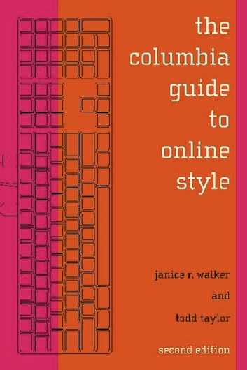 The Columbia Guide to Online Style - Second Edition ebook by Janice R. Walker,Todd Taylor