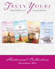 Truly Yours Historical Collection December 2014 ebook by Susan Page Davis,Lauralee Bliss,Lena Nelson Dooley,Connie Stevens