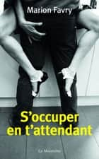 S'occuper en t'attendant eBook by Marion Favry