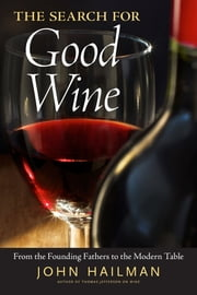 The Search for Good Wine - From the Founding Fathers to the Modern Table ebook by John Hailman