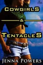 Cowgirls and Tentacles ebook by Jenna Powers