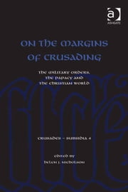 On the Margins of Crusading - The Military Orders, the Papacy and the Christian World ebook by Professor Helen J Nicholson,Dr Christoph Maier
