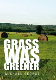 Grass Was Greener ebook by Michael George