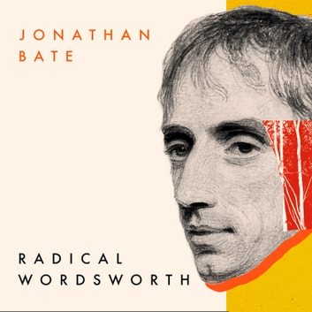 Radical Wordsworth: The Poet Who Changed the World audiobook by Jonathan Bate