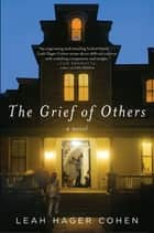The Grief of Others ebook by Leah Hager Cohen