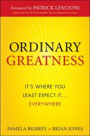 Ordinary Greatness - It's Where You Least Expect It ... Everywhere ebook by Pamela Bilbrey,Brian Jones,Patrick M. Lencioni