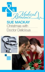 Christmas with Dr Delicious (Mills & Boon Medical) 電子書 by Sue MacKay