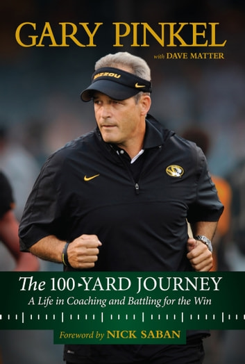 100-Yard Journey - A Life in Coaching and Battling for the Win eBook by Gary Pinkel,Dave Matter