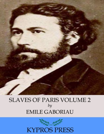 Slaves of Paris Volume 2: The Champdoce Mystery ebook by Emile Gaboriau