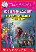 A Fashionable Mystery (Thea Stilton Mouseford Academy #8) ebook by Thea Stilton, Thea Stilton