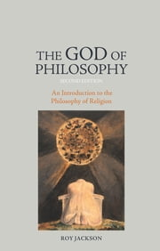 The God of Philosophy - An Introduction to Philosophy of Religion ebook by Roy Jackson