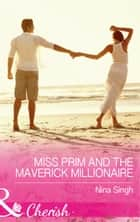 Miss Prim And The Maverick Millionaire (Mills & Boon Cherish) (9 to 5, Book 57) ebook by Nina Singh