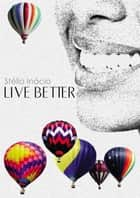 Live Better ebook by Stélio Inácio
