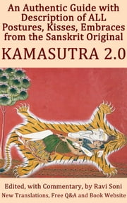 Kamasutra 2.0: An Authentic Guide with Description of ALL Postures, Kisses, Embraces from the Sanskrit Original ebook by Ravi Soni