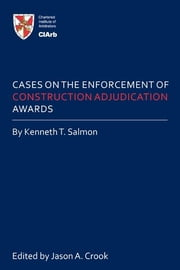 Cases on the Enforcement of Construction Adjudication Awards ebook by Jason A. Crook, Kenneth T. Salmon