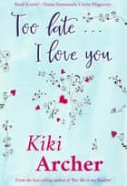 Too Late... I Love You ebook by Kiki Archer