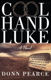 Cool Hand Luke - A Novel ebook by Donn Pearce