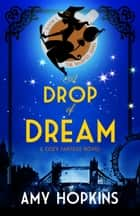 A Drop Of Dream - A Cozy Fantasy ebook by Amy Hopkins
