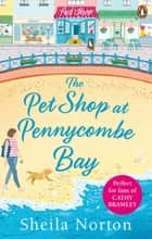 The Pet Shop at Pennycombe Bay - An uplifting story about community and friendship ebook by Sheila Norton