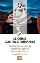 Le crime contre l'humanité - « Que sais-je ? » n° 3863 ebook by Mireille Delmas-Marty, Laurent Neyret, Isabelle Fouchard,...