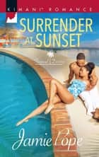 Surrender At Sunset (Mills & Boon Kimani) (Tropical Destiny, Book 1) ebook by Jamie Pope